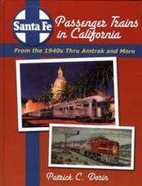 image of Santa Fe Passenger Trains in California: From the 1940s Thru Amtrak and More