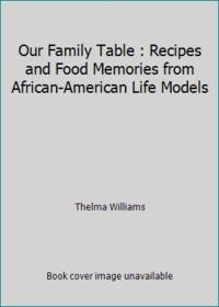 Our Family Table : Recipes and Food Memories from African-American Life Models by Thelma Williams - Hardcover - 1993 - from ThriftBooks and Biblio.com