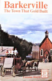 Barkerville. the Town That Gold Built