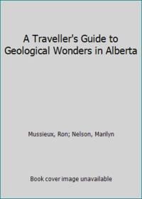 A Traveller's Guide to Geological Wonders in Alberta