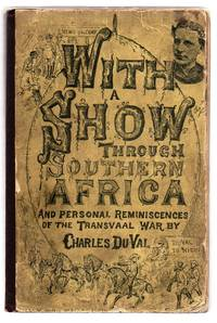 With A Show Through Southern Africa and Personal Reminiscences of the Transvaal War