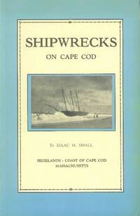 image of Shipwrecks on Cape Cod; The Story of a Few of the Many Hundred Shipwrecks Which Have Occurred on Cape Cod
