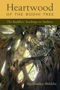 Heartwood of the Bodhi Tree : The Buddha's Teaching on Voidness by Buddhadasa Bhikkhu - 1996