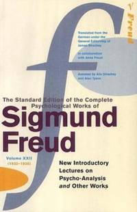 The Complete Psychological Works of Sigmund Freud:  New Introductory Lectures on Psycho analysis  and Other Works Vol 22