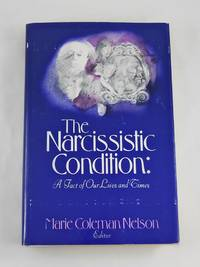 The Narcissistic Condition: A Fact of Our Lives and Times by Marie C. Nelson