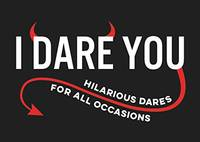 I Dare You: A Collection of Hilarious Dares for All Occasions