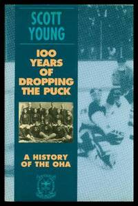ONE HUNDRED YEARS OF DROPPING THE PUCK - A History of the OHA - Ontario Hockey Association