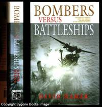 Bombers versus Battleships, The Struggle Between Ships and Aircraft for the Control of the Surface of the Sea