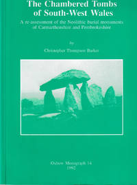 The Chambered Tombs of South-West Wales. A re-assessment of the Neolithic burial monuments of Carmarthenshire and Pembrokeshire. Oxbow Monograph 19