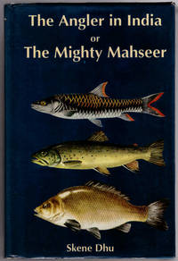 The Angler in India or The Mighty Mahseer.  Being the incorporated 3rd edition of The Angler in Northern India and The Mighty Mahseer