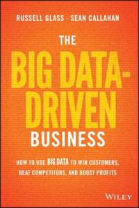 The Big Data-Driven Business : How to Use Big Data to Win Customers, Beat Competitors, and Boost...