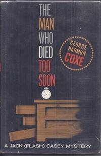 THE MAN WHO DIED TOO SOON; A Jack (Flash) Casey Mystery by  George Harmon Coxe - First Edition - 1962 - from Books from the Crypt and Biblio.com