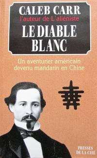 Le diable blanc. Un aventurier américain devenu mandarin en Chine