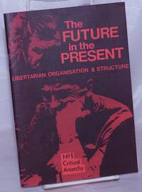 image of The Future in the Present: Libertarian Organisation_Structure. No. 1: Critical Anarchy