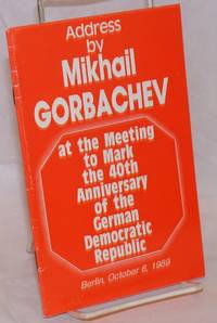 Address by Mikhail Gorbachev at the meeting to mark the 40th anniversary of the German Democratic Republic, Berlin, October 6, 1989