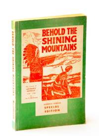 Behold the Shining Mountains: Being An Account Of The Travels of Anthony Henday 1754-1755, The First White Man to Enter Alberta