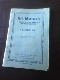 His Mother: a biblical play in three acts for ten characters