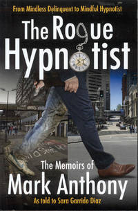 image of The Rogue Hypnotist: From Mindless Delinquent To Mindful Hypnotist