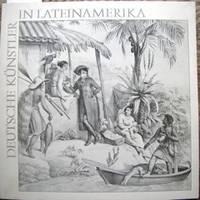 Deutsche Künstler in Lateinamerika. Maler und Naturforscher des 19. Jahrhunderts illustrierten einen Kontinent