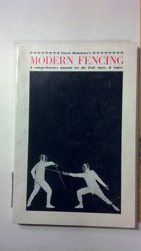 Modern fencing,: A comprehensive manual for the foil, the e?pe?e, the sabre
