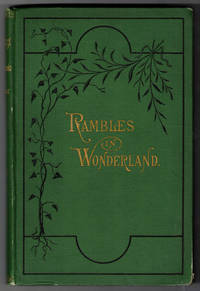 Rambles in Wonderland: or, Up the Yellowstone, and Among the Geysers and Other Curiosities of the National Park