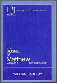 The Daily Study Bible Series. The Gospel of Matthew Volume 2 (Chapters 11 to 28). Revised Edition