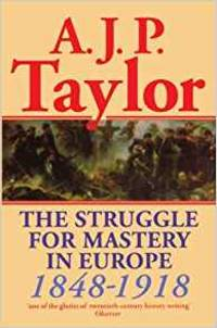 The Struggle for Mastery in Europe 1848-1918 (Oxford History of Modern Europe)