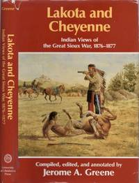 Lakota and Cheyenne: Indian Views of the Great Sioux War, 1876-1877 by  Jerome A Greene - First Edition - 1994 - from Americana Books ABAA (SKU: 14307)