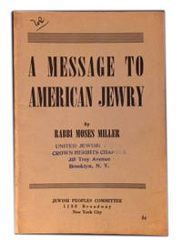A Message to American Jewry by  Rabbi Moses Miller - Paperback - 1941 - from The Libriquarian, IOBA and Biblio.com