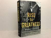 image of RISE TO GREATNESS : Abraham Lincoln and America's Most Perilous Year ( signed )