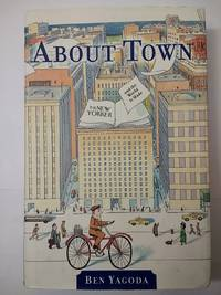 ABOUT TOWN- THE NEW YORKER AND THE WORLD IT MADE