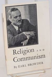 Religion and Communism: [T]he text of the address of Earl Browder, General Secretary of the Communist Party, U.S.A., delivered at the regular morning service of the Community Church in Boston on March 5, 1939