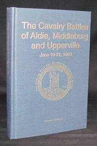 THE CAVALRY BATTLES OF ALDIE, MIDDLEBURG AND UPPERVILLE: SMALL BUT IMPORTANT RIOTS, JUNE 10-27,...
