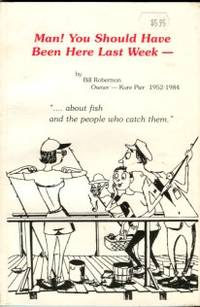 Man! You Should Have Been Here Last Week: About Fish And The People Who Catch Them by  Bill Robertson - Paperback - 3rd Printing - 2000 - from Chris Hartmann, Bookseller and Biblio.com