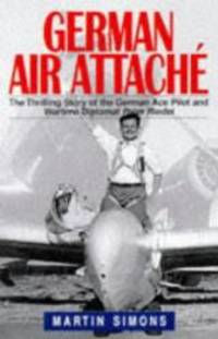 German Air Attache : The Thrilling Story of the German Ace Pilot and Wartime Diplomat Peter Riedel by Martin Simons - Hardcover - 1997-01-01 - from Books Express and Biblio.com