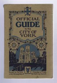 Official Guide to the City of York, Issued by the York Chamber of Trade under the auspices of York City Council