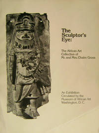 The Sculptor's Eye:  The African Art Collection of Mr. and Mrs. Chaim Gross