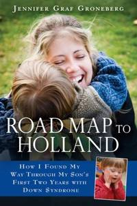 Road Map to Holland : How I Found My Way Through My Son's First Two Years with down Symdrome
