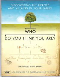 Who Do You Think You Are? Discovering the Heroes and Villains in Your Family