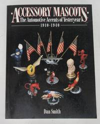 Accessory Mascots: The Automotive Accents of Yesteryear 1910-1940 by  Leslie L. (illus.)  Dan; BIRD - Paperback - 1989 - from Attic Books and Biblio.com