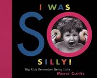 I Was So Silly : Big Kids Remember Being Little