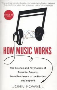image of How Music Works : The Science and Psychology of Beautiful Sounds, from Beethoven to the Beatles and Beyond