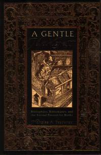 A GENTLE MADNESS Bibliophiles, Bibliomanes, and the Eternal Passion for  Books