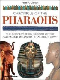 image of Chronicle of the Pharaohs: The Reign-by-Reign Record of the Rulers and Dynasties of Ancient Egypt (The Chronicles Series)