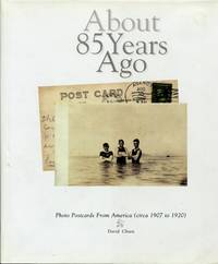 About 85 Years Ago : Photo Postcards from America, 1907 - 1920 by  David Chien - Hardcover - 1997 - from Terra Australis Books and Biblio.com