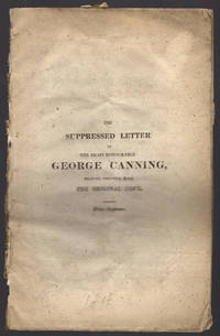 Fairburn's genuine edition of the suppressed letter to the Right Honourable George Canning, (printed verbatim from the original copy.). To which are added Mr. Canning's letter to the author; the author's reply, &c. &c.