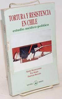 Tortura y Resistencia en Chile: estudio medico-politico