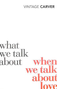 image of What We Talk About When We Talk About Love (Vintage Classics): Raymond Carver