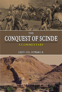 THE CONQUEST OF SCINDE by LIEUT-COL. OUTRAM C.B - Hardcover - 2005 - from Sang-e-Meel Publications (SKU: Biblio393)