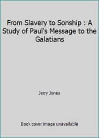 From Slavery to Sonship : A Study of Paul's Message to the Galatians